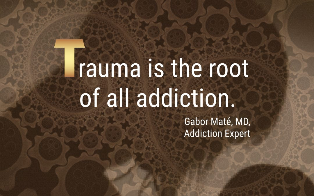 Trauma Is the Root of All Addiction