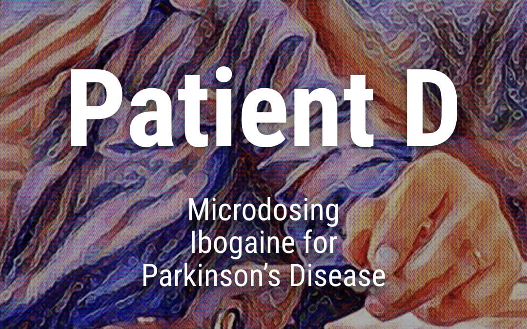 Patient D: Microdosing Ibogaine for Parkinson's